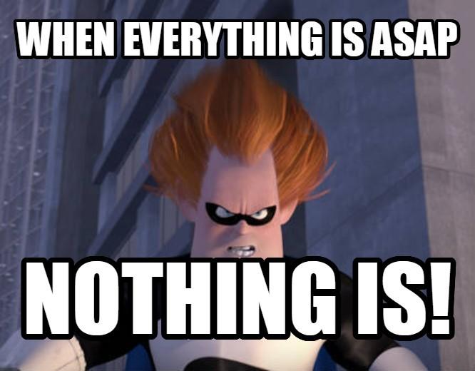 Amikor minden ASAP, akkor semmi sem az!